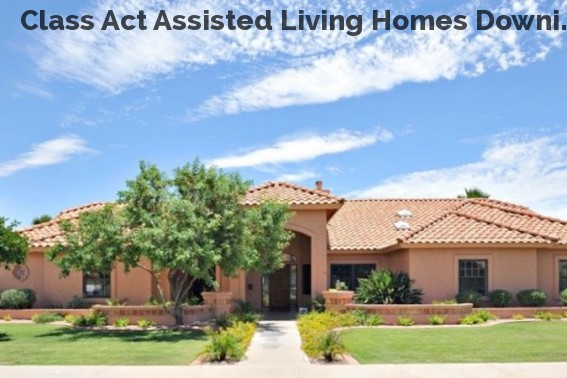 Class Act Assisted Living Homes Downi...