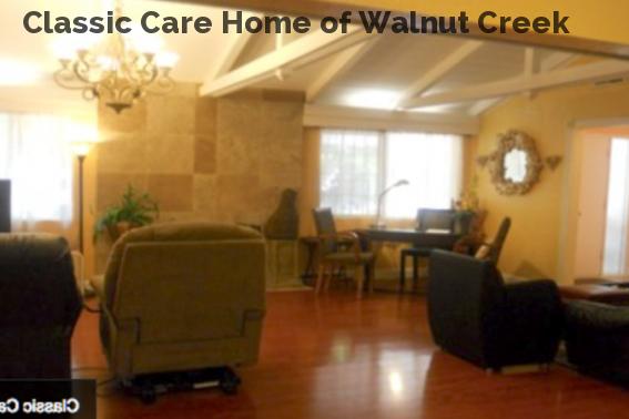 Classic Care Home of Walnut Creek