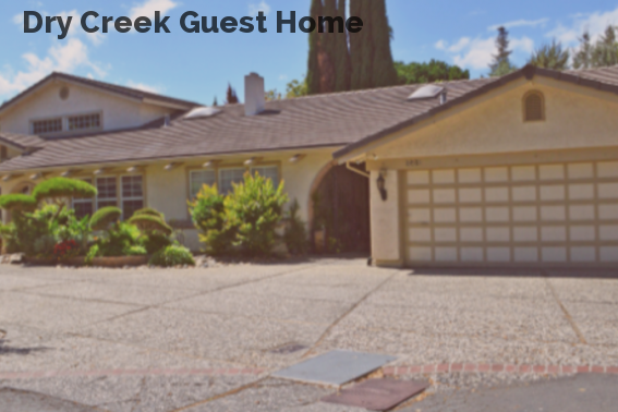 Dry Creek Guest Home