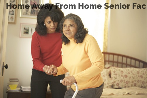 Home Away From Home Senior Facility