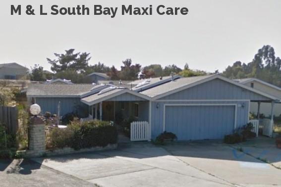 M & L South Bay Maxi Care