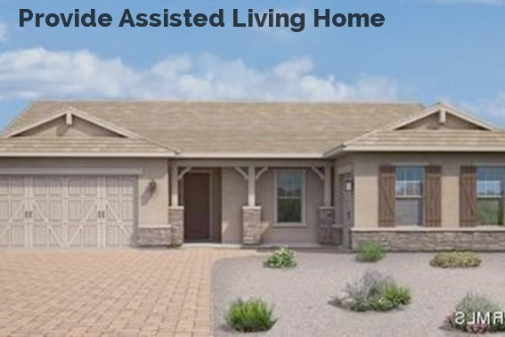Provide Assisted Living Home