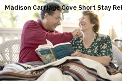 Madison Carriage Cove Short Stay Reha...