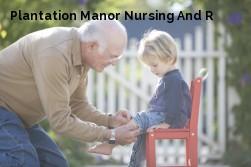 Plantation Manor Nursing And R
